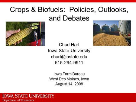 Department of Economics Crops & Biofuels: Policies, Outlooks, and Debates Chad Hart Iowa State University 515-294-9911 Iowa Farm Bureau.