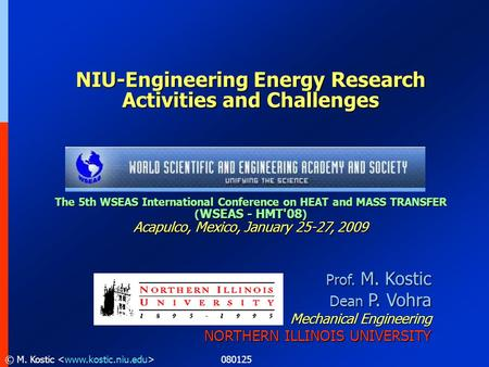 080125© M. Kostic Prof. M. Kostic Dean P. Vohra Mechanical Engineering NORTHERN ILLINOIS UNIVERSITY NIU-Engineering <strong>Energy</strong> Research Activities and Challenges.