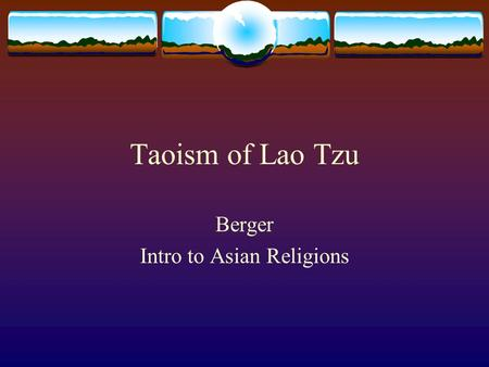 Taoism of Lao Tzu Berger Intro to Asian Religions.