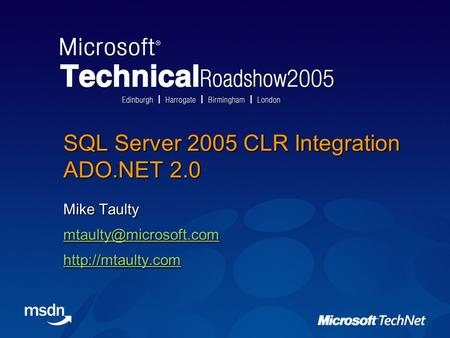 SQL Server 2005 CLR Integration ADO.NET 2.0 Mike Taulty