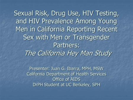 Sexual Risk, Drug Use, HIV Testing, and HIV Prevalence Among Young Men in California Reporting Recent Sex with Men or Transgender Partners: The California.