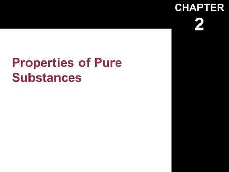 CHAPTER 2 Properties of Pure Substances. Pure Substances Fixed chemical composition –N2–N2 –Air If mixed phases, –N2–N2 –Not Air.