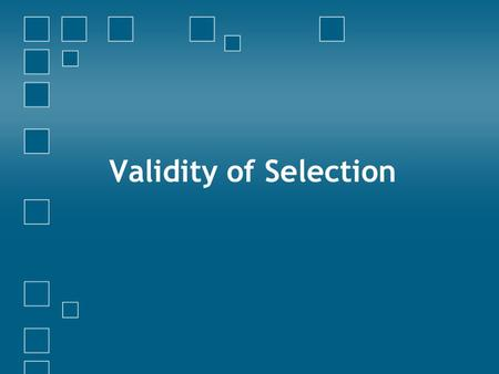 Validity of Selection. Objectives Define Validity Relation between Reliability and Validity Types of Validity Strategies.