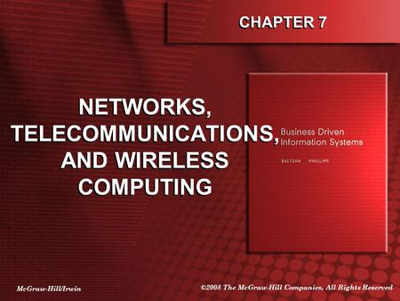 McGraw-Hill/Irwin ©2008 The McGraw-Hill Companies, All Rights Reserved CHAPTER 7 NETWORKS, TELECOMMUNICATIONS, AND WIRELESS COMPUTING.