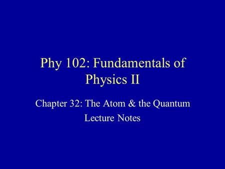 Phy 102: Fundamentals of Physics II