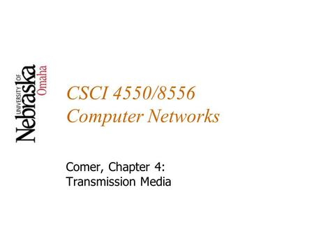 CSCI 4550/8556 Computer Networks Comer, Chapter 4: Transmission Media.