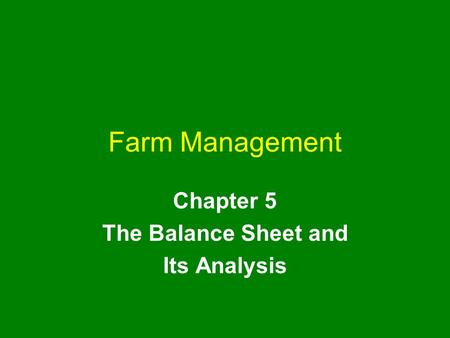 Farm Management Chapter 5 The Balance Sheet and Its Analysis.