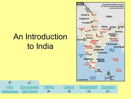 An Introduction to India Intro Environment History Culture Government Economy References Self Check.