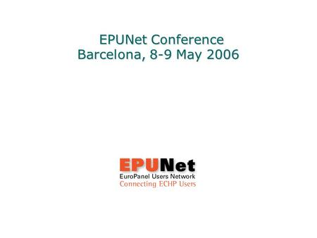 EPUNet Conference Barcelona, 8-9 May 2006 EPUNet Conference Barcelona, 8-9 May 2006.