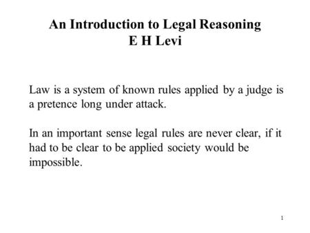1 Law is a system of known rules applied by a judge is a pretence long under attack. In an important sense legal rules are never clear, if it had to be.