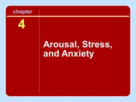 4 Arousal, Stress, and Anxiety chapter. Session Outline Is Arousal the Same As Anxiety? Defining Arousal, Stress, and Anxiety Measuring Arousal and Anxiety.