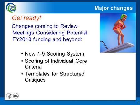 1 Major changes Get ready! Changes coming to Review Meetings Considering Potential FY2010 funding and beyond: New 1-9 Scoring System Scoring of Individual.