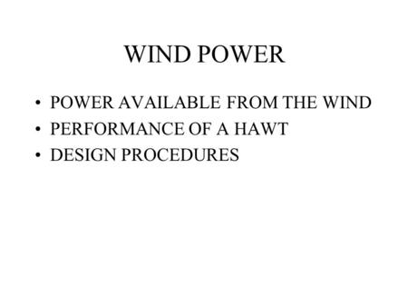 WIND POWER POWER AVAILABLE FROM THE WIND PERFORMANCE OF A HAWT DESIGN PROCEDURES.