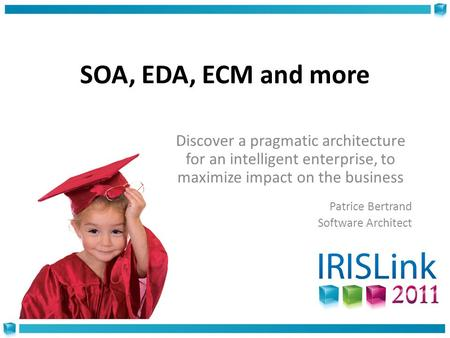 SOA, EDA, ECM and more Discover a pragmatic architecture for an intelligent enterprise, to maximize impact on the business Patrice Bertrand Software Architect.