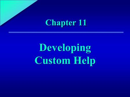 1 Chapter 11 Developing Custom Help. 11 Chapter Objectives Use HTML to create customized Help topics for an application Use the HTML Help Workshop to.