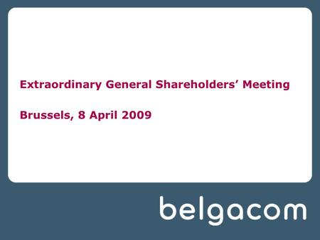 Extraordinary General Shareholders' Meeting Brussels, 8 April 2009.