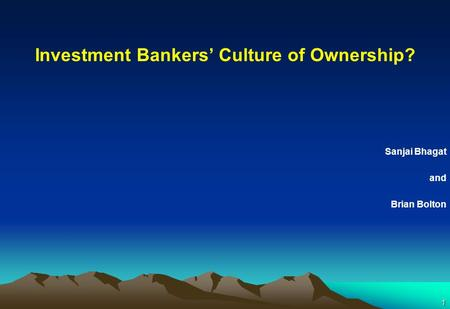1 Investment Bankers' Culture of Ownership? Sanjai Bhagat and Brian Bolton.