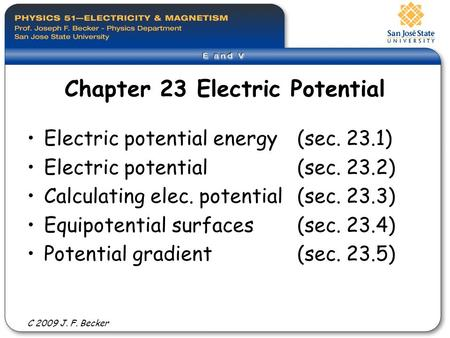 Chapter 23 Electric Potential Electric potential energy(sec. 23.1) Electric potential (sec. 23.2) Calculating elec. potential(sec. 23.3) Equipotential.