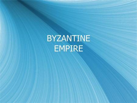 BYZANTINE EMPIRE The Roman Empire, 14 C.E. Aspects of Constantinople – The New Rome  Center of East Roman Empire  Linked Mediterranean Sea & Black.