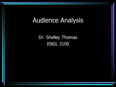 Audience Analysis Dr. Shelley Thomas ENGL 3100. Overview Benefits of Audience Analysis Goals of Audience Analysis Types of Readers.