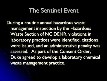 The Sentinel Event During a routine annual hazardous waste management inspection by the Hazardous Waste Section of NC DENR, violations in laboratory practices.