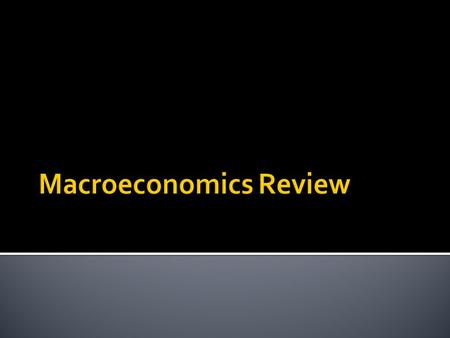 Macroeconomics Review