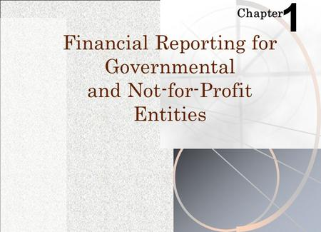 Chapter 1 Financial Reporting for Governmental and Not-for-Profit Entities.