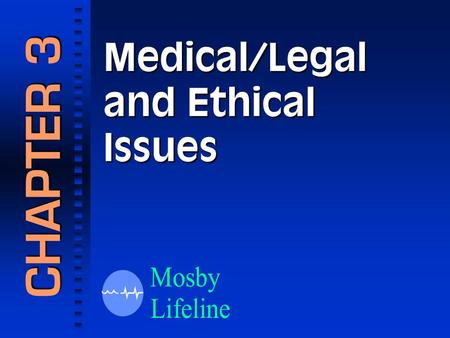 Medical/Legal and Ethical Issues CHAPTER 3 1.