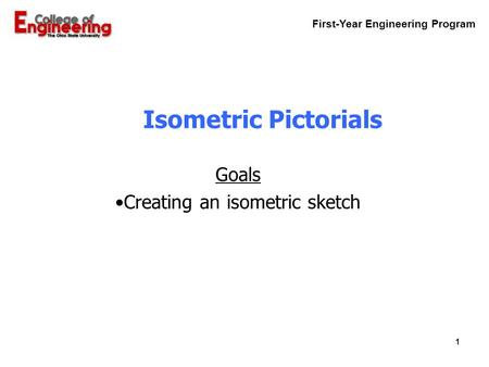 First-Year Engineering Program 1 Isometric Pictorials Goals Creating an isometric sketch.