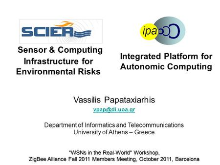 Sensor & Computing Infrastructure for Environmental Risks Vassilis Papataxiarhis Department of Informatics and Telecommunications University.