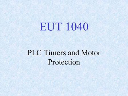 EUT 1040 PLC Timers and Motor Protection. Industrial Communications RS-422 (EIA 422): Asynchronous Serial Communications, similar in many respects to.