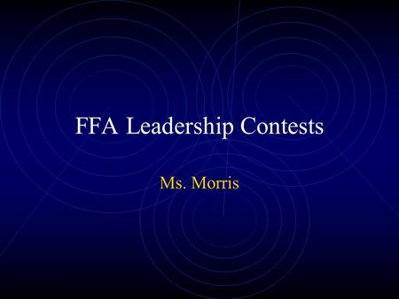 FFA Leadership Contests Ms. Morris. Contests Agricultural Issues Creed Speaking Demonstration Extemporaneous Public Speaking Greenhand Conduct of Meetings.