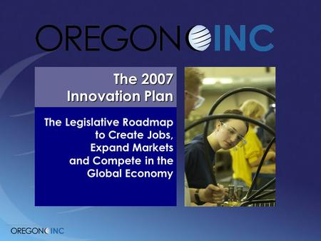 The Legislative Roadmap to Create Jobs, Expand Markets and Compete in the Global Economy The 2007 Innovation Plan.