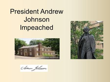 President Andrew Johnson Impeached. First Lady Eliza Johnson While Andrew Johnson was in the White House, First Lady Eliza Johnson was a semi-invalid.