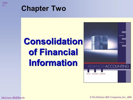 © The McGraw-Hill Companies, Inc., 2004 Slide 2-1 McGraw-Hill/Irwin Chapter Two Consolidation of Financial Information.