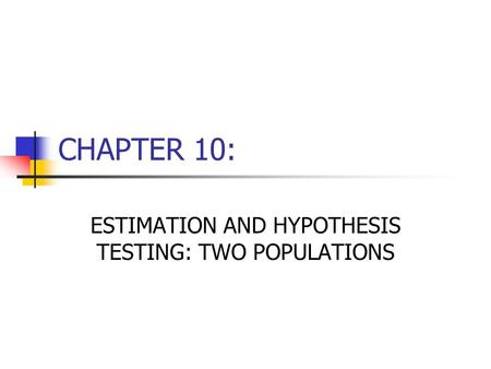 ESTIMATION AND HYPOTHESIS TESTING: TWO POPULATIONS