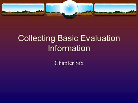 Collecting Basic Evaluation Information Chapter Six.
