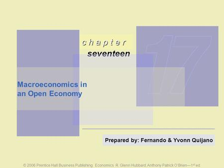 C h a p t e r seventeen © 2006 Prentice Hall Business Publishing Economics R. Glenn Hubbard, Anthony Patrick O'Brien—1 st ed. Prepared by: Fernando & Yvonn.