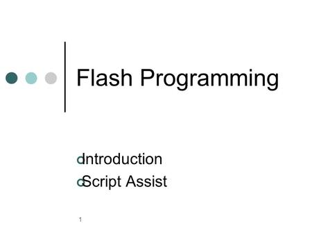 1 Flash Programming Introduction Script Assist. 2 Course Description This course concentrates on the teaching of Actionscript, the programming language.