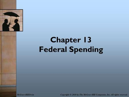 Chapter 13 Federal Spending Copyright © 2010 by The McGraw-Hill Companies, Inc. All rights reserved.McGraw-Hill/Irwin.
