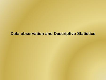Data observation and Descriptive Statistics