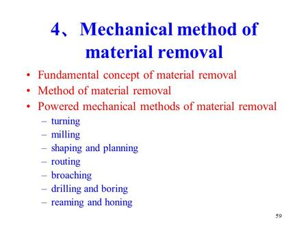 59 4 、 Mechanical method of material removal Fundamental concept of material removal Method of material removal Powered mechanical methods of material.