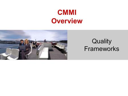 CMMI Overview Quality Frameworks.