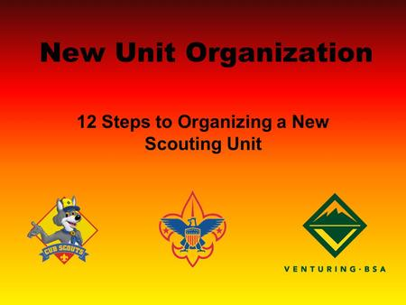 New Unit Organization 12 Steps to Organizing a New Scouting Unit.
