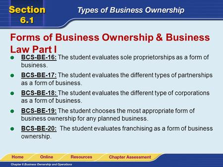 Forms of Business Ownership & Business Law Part I BCS-BE-16: The student evaluates sole proprietorships as a form of business. BCS-BE-17: The student evaluates.