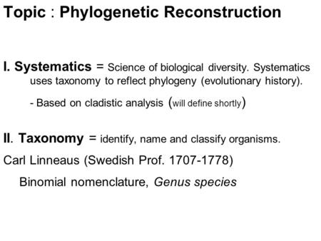 Topic : Phylogenetic Reconstruction I. Systematics = Science of biological diversity. Systematics uses taxonomy to reflect phylogeny (evolutionary history).