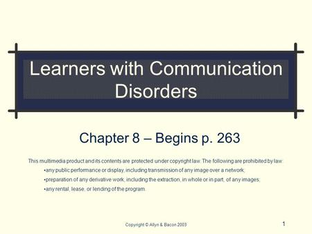 1 Copyright © Allyn & Bacon 2003 Learners with Communication Disorders Chapter 8 – Begins p. 263 This multimedia product and its contents are protected.