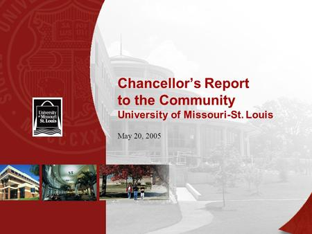 Chancellor's Report to the Community University of Missouri-St. Louis May 20, 2005.