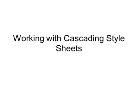 Working with Cascading Style Sheets. 2 Objectives Introducing Cascading Style Sheets Using Inline Styles Using Embedded Styles Using an External Style.