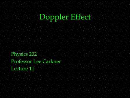 Doppler Effect Physics 202 Professor Lee Carkner Lecture 11.